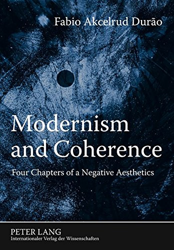 Modernism and Coherence: Four Chapters of a Negative Aesthetics
