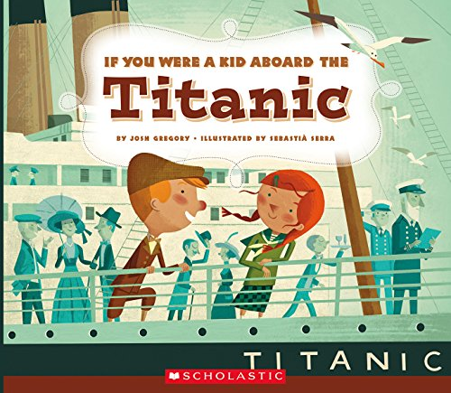 IF YOU WERE A KID ABOARD THE TITANIC por JOSH GREGORY
