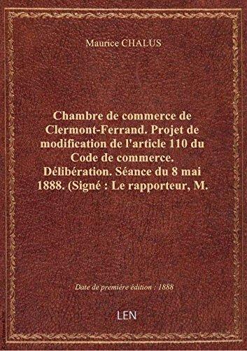 Chambre de commerce de Clermont-Ferrand. Projet de modification de l'article 110 du Code de commerce par Maurice CHALUS