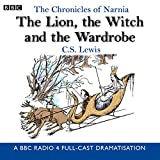 The Chronicles Of Narnia: The Lion, The Witch And The Wardrobe: A BBC Radio 4 full-cast dramatisation (BBC Radio Collection: Chronicles of Narnia)