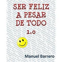 SER FELIZ A PESAR DE TODO 1.0: RECETA PARA SER FELIZ