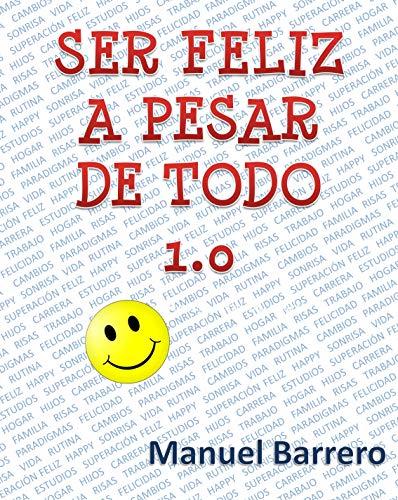SER FELIZ A PESAR DE TODO 1.0: RECETA PARA SER FELIZ por MANUEL BARRERO