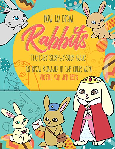 How to Draw Rabbits: The Easy Step-by-Step Guide to Draw Rabbits in the Cutie Way! (English Edition)