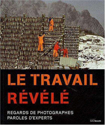 Le travail révélé : Regards de photographes, paroles d'experts