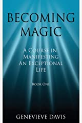 Becoming Magic: A Course in Manifesting an Exceptional Life (Book 1) Paperback