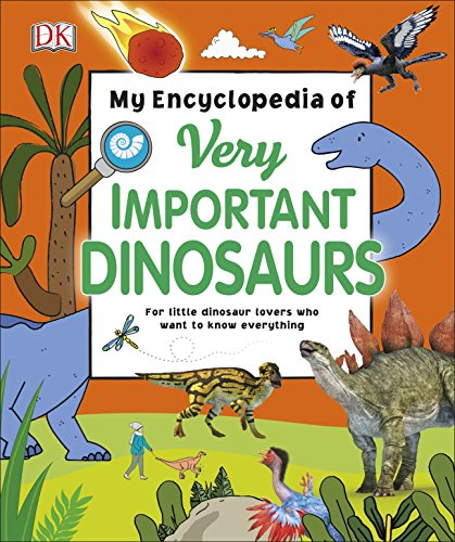 My Encyclopedia of Very Important Dinosaurs: For Little Dinosaur Lovers Who Want to Know Everything (Dk)