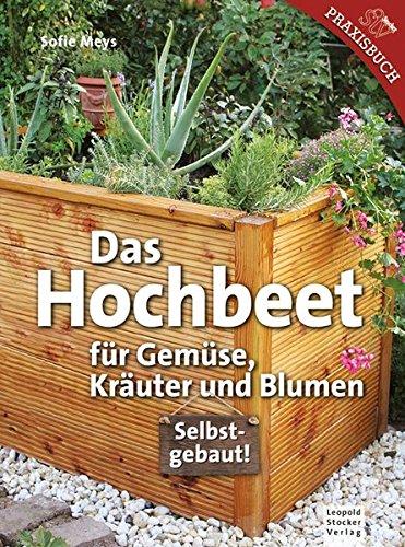 Das Hochbeet: Für Gemüse, Kräuter und Blumen
