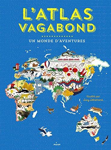 L'atlas vagabond : Un monde d'aventures par From Editions Milan