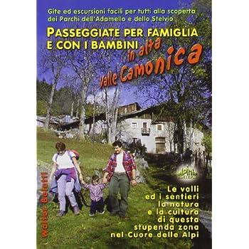 Passeggiate Per Famiglia E Con I Bambini In Alta Valle Camonica. Gite Ed Escursioni Facili Per Tutti Alla Scoperta Dei Parchi Dell'adamello E Dello Stelvio