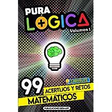 Pura Lógica (Volumen 1) : 99 Acertijos y Retos Matemáticos en 3 Niveles   Diviértete con Juegos de Ingenio y Enigmas de Matemáticas para Niños y Adultos