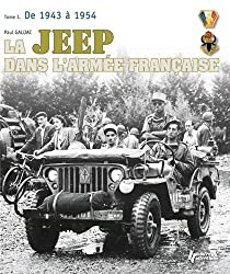 La Jeep Dans L'Armee Francaise: Vol. 1 1942-1950, from Tunisia to Indochina