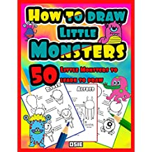 How to Draw Little Monsters: 50 Monsters to Learn to Draw (How to Draw Books Book 1)