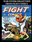War Cover Collection From Fight Comics: All Covers Collection Featuring The Best War Covers From Fight Comics - Classic Comic Reprint From Golden Age Reprints
