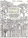 Francis Hallé, 50 ans d'explorations et d'études botaniques en forêt tropicale