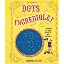 Dots Incredible!: Connect 24,135 Dots in 84 Puzzles by Conceptis Puzzles (2012-05-01)