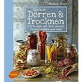 Einfach Dörren & Trocknen: 100 Rezepte mit Obst, Gemüse, Fleisch, Nüssen und mehr