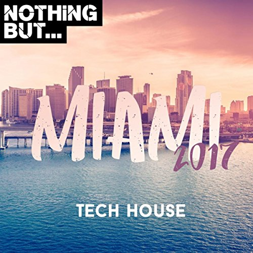 Nothing But... Miami 2017, Tech House