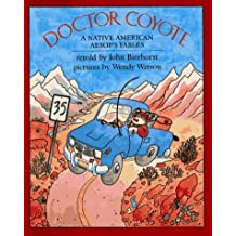 Doctor Coyote: A Native American Aesop's Fable by John Bierhorst (1987-03-01)
