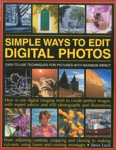 Simple Ways to Edit Digital Photographs: Easy to Use Techniques for Pictures with Maximum Impact by Steve Luck (2011-10-04)