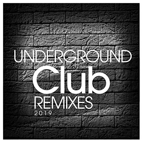 Underground Club Remixes 2019 - Club Remix