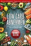 Low Carb Abnehmen: 200 Low Carb Rezepte für den Zauberkessel