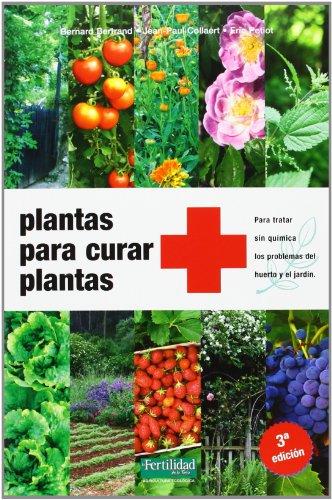 Plantas para curar plantas: Para tratar sin química los problemas del huerto y el jardín (Guías para la Fertilidad de la Tierra) por Bernard Bertrand