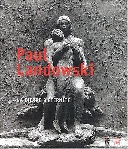 Landowsky (1875-1961). La pierre d'éternité par Thomas Compère-Morel, Michèle Lefrançois, Dominique Boudou, Annette Becker, Collectif