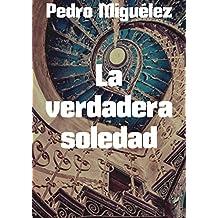 La verdadera soledad (Spanish Edition)