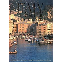Italy: The Beautiful Cookbook : Authentic Recipes from the Regions of Italy