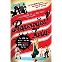 Peppermint Twist: The Mob, the Music, and the Most Famous Dance Club of the