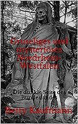 Gruseliges und mysteriöses Nordrhein-Westfalen: Die dunkle Seite des Bundeslandes (Gruseliges und mysteriöses Deutschland 2)