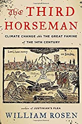 The Third Horseman: Climate Change and the Great Famine of the 14th Century by William Rosen (2014-05-15)