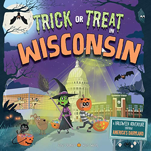 Trick or Treat in Wisconsin: A Halloween Adventure Through America's Dairyland (In Amerika Halloween Geschichte Die Von)