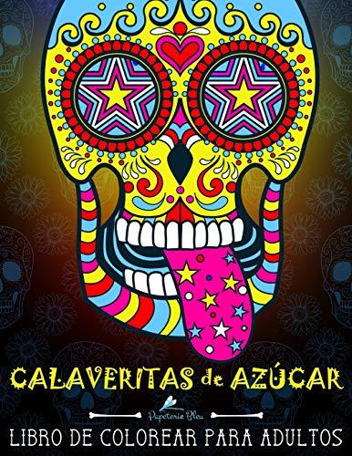 Calaveritas De Azucar: Libro De Colorear Para Adultos: Día de los Muertos calaveras de azúcar: Volume 1 por Papeterie Bleu