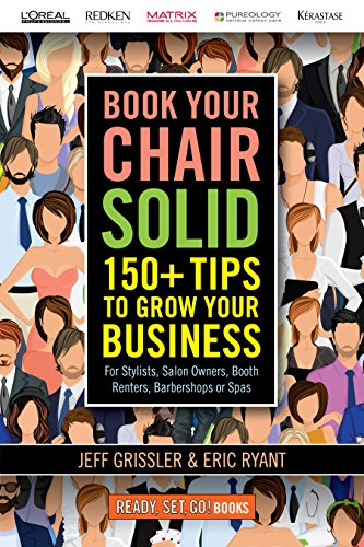Book Your Chair Solid: 150+ Tips To Grow Your Business (For Stylists, Salon Owners, Booth Renters, Barbershops and Spas)