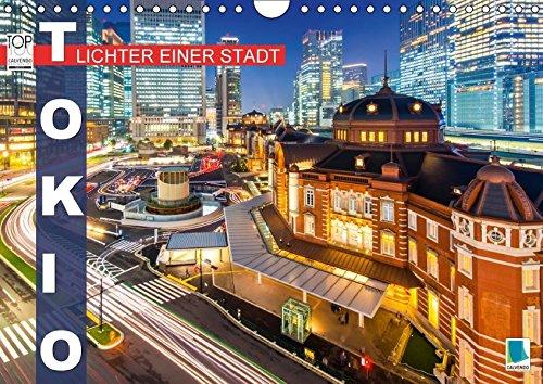 Tokio: Lichter einer Stadt (Wandkalender 2018 DIN A4 quer): Tokio: Japans Haupstadt bei Nacht (Monatskalender, 14 Seiten ) (CALVENDO Orte) [Kalender] [Apr 01, 2017] CALVENDO, k.A.