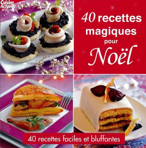 cuisine actuelle; 40 recettes magiques pour Noel; 40 recettes faciles et bluffantes