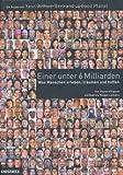 Einer unter 6 Milliarden: Was Menschen erleben, träumen und hoffen. Ein Bildband zur Globalisierung - Yann-Arthus Bertrand