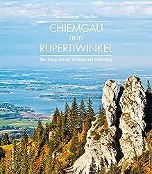 Chiemgau Und Rupertiwinkel: ÜBer Königsschlösser, Lüftlmaler Und Zauberberge