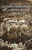 Les officiers de la grande guerre - Ceux qui ont mené les Poilus au combat