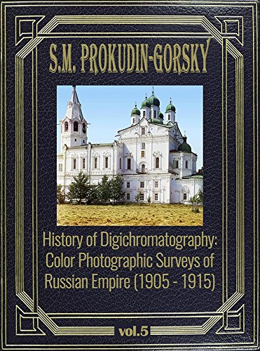 History of Digichromatography: Color Photographic Surveys of Russian Empire (1905 - 1915), vol. 5 (English Edition)
