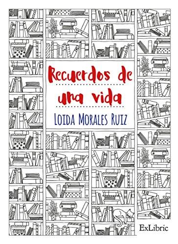 Recuerdos de una vida por Loida Morales Ruiz