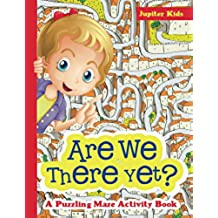 Are We There Yet? A Puzzling Maze Activity Book (Kids Activity Book Series)