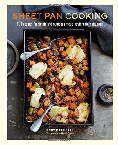 Sheet Pan (Sheet Pan Cooking: 101 recipes for simple and nutritious meals straight from the oven)