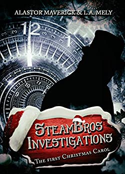 SteamBros Investigations: The first Christmas Carol di [Alastor Maverick, L.A. Mely]