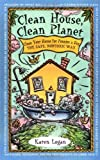 Clean House Clean Planet: Clean Your House for Pennies a Day, the Safe, Nontoxic Way