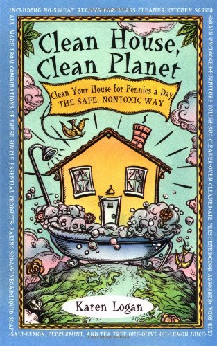 Clean House Clean Planet: Clean Your House for Pennies a Day, the Safe, Nontoxic Way por Karen Logan