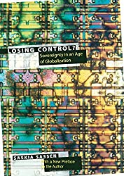 Losing Control?: Sovereignty in the Age of Globalization (Leonard Hastings Schoff Lectures) by Saskia Sassen (2015-02-24)