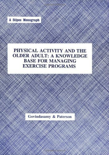 Physical Activity and the Older Adult: A Knowledge Base for Managing Exercise Programs by Devin Govindasamy (1994-06-03)
