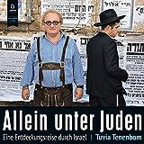 Allein unter Juden: Eine Entdeckungsreise durch Israel - Tuvia Tenenbom